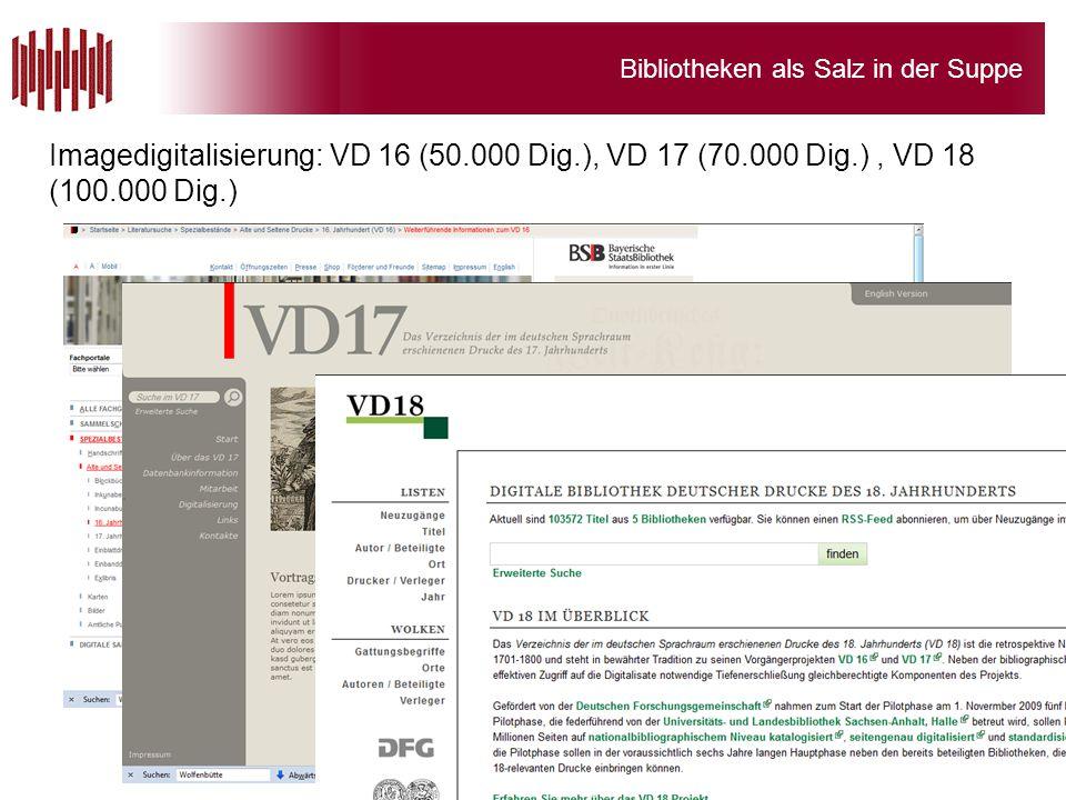 Bibliotheken als Salz in der Suppe Imagedigitalisierung: VD 16 (50.000 Dig.), VD 17 (70.000 Dig.), VD 18 (100.000 Dig.)