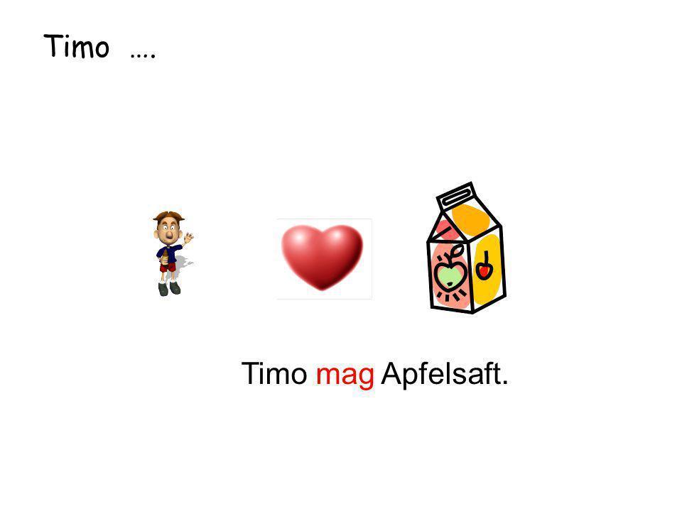 Timo …. Timo mag Apfelsaft.