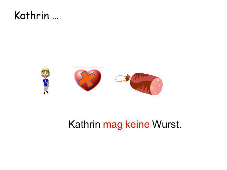 Kathrin … Kathrin mag keine Wurst.