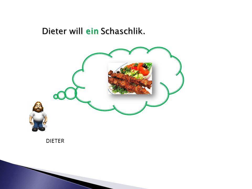 Dieter will ein Schaschlik. DIETER