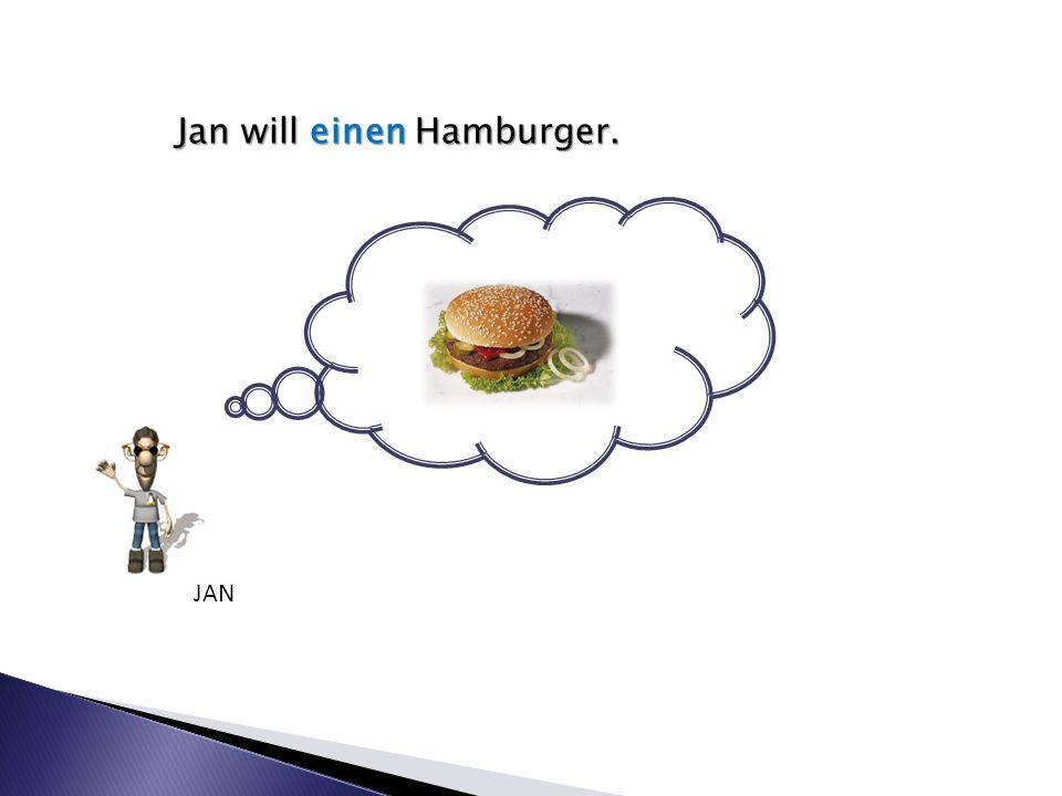 Jan will einen Hamburger. JAN