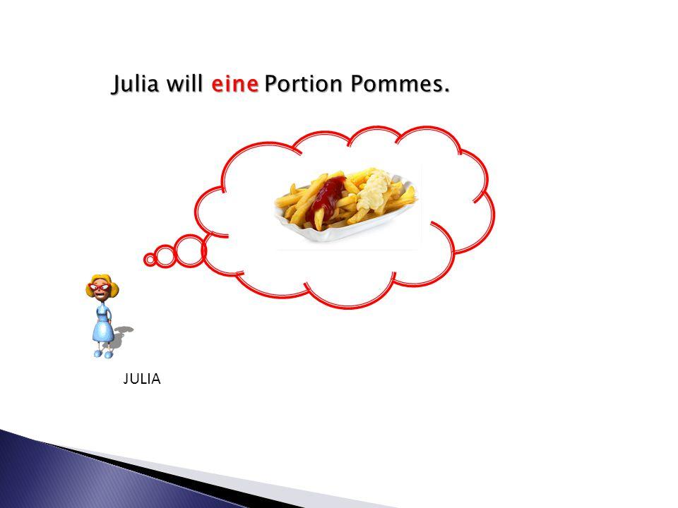 Julia will eine Portion Pommes. JULIA