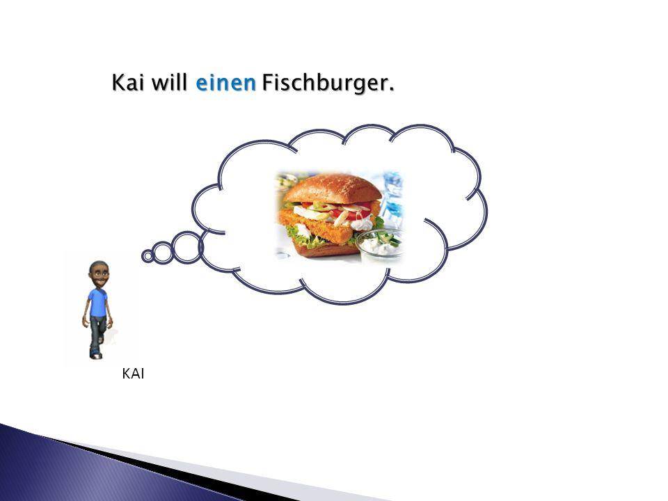 Kai will einen Fischburger. KAI