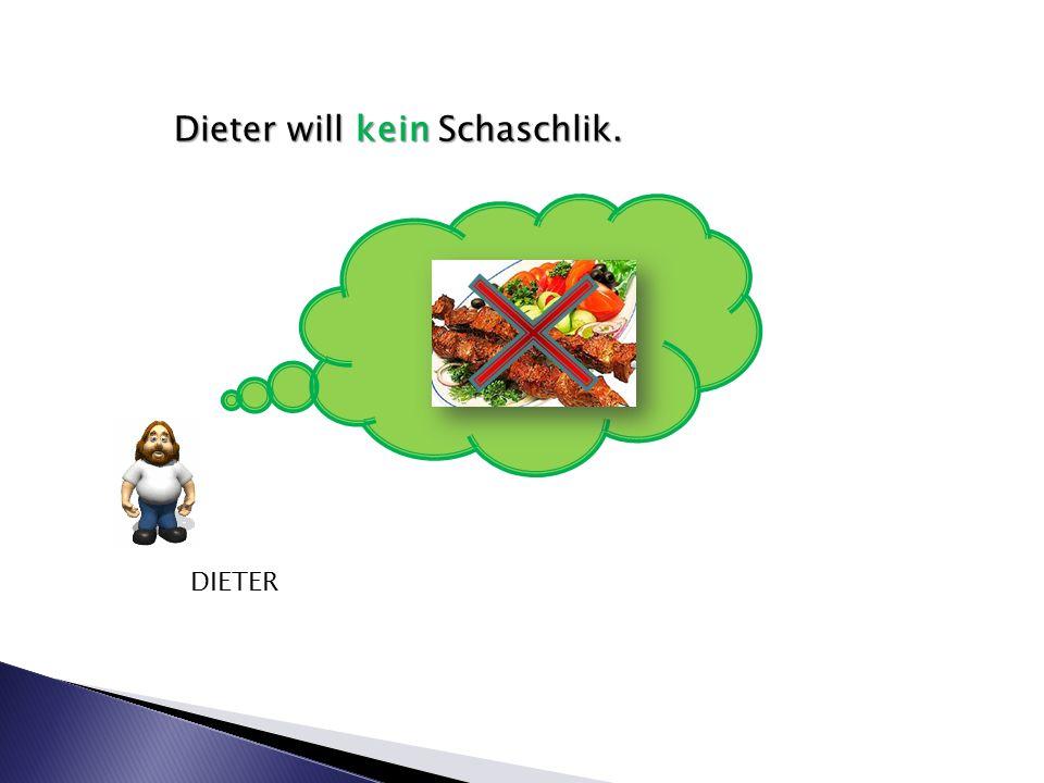 Dieter will kein Schaschlik. DIETER