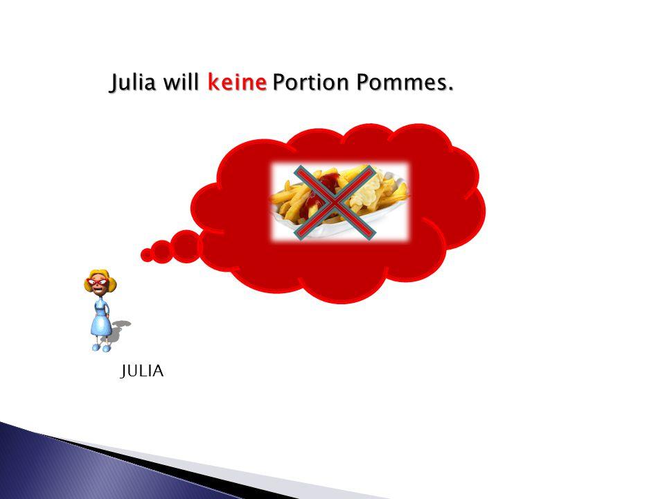 Julia will keine Portion Pommes. JULIA