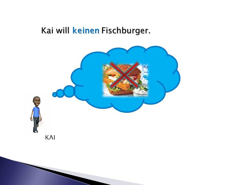 Kai will keinen Fischburger. KAI