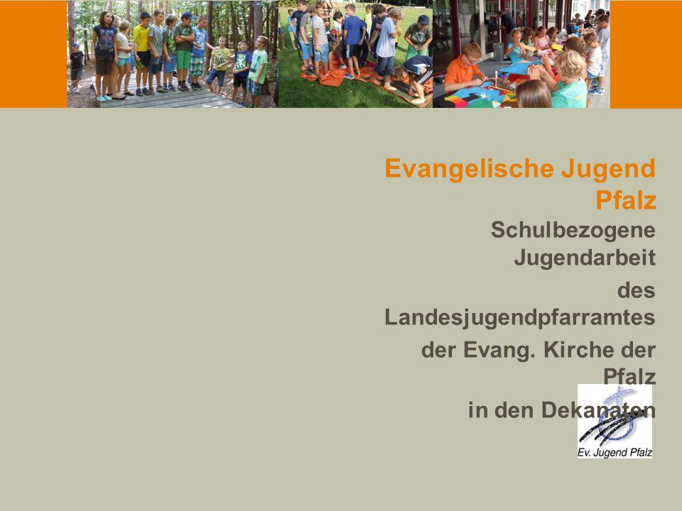 Evangelische Jugend Pfalz Schulbezogene Jugendarbeit des Landesjugendpfarramtes der Evang. Kirche der Pfalz in den Dekanaten
