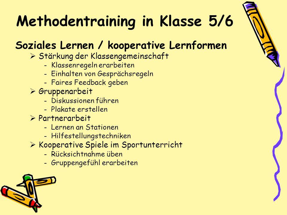 Methodentraining in Klasse 5/6 Soziales Lernen / kooperative Lernformen  Stärkung der Klassengemeinschaft -Klassenregeln erarbeiten -Einhalten von Ge