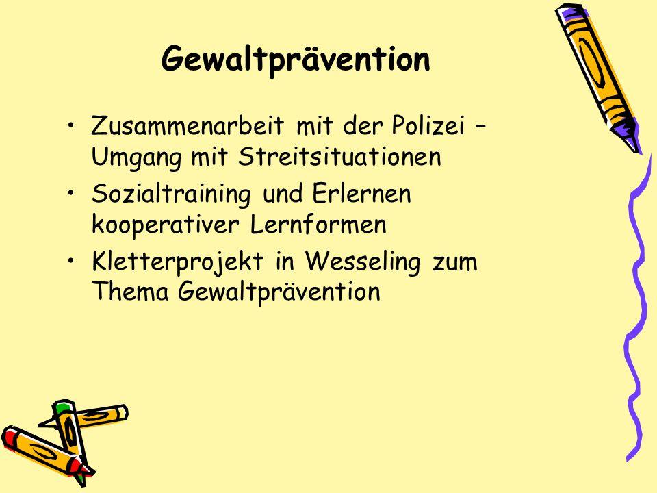 Gewaltprävention Zusammenarbeit mit der Polizei – Umgang mit Streitsituationen Sozialtraining und Erlernen kooperativer Lernformen Kletterprojekt in W