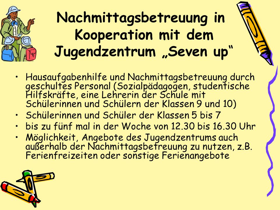 """Nachmittagsbetreuung in Kooperation mit dem Jugendzentrum """"Seven up"""" Hausaufgabenhilfe und Nachmittagsbetreuung durch geschultes Personal (Sozialpädag"""