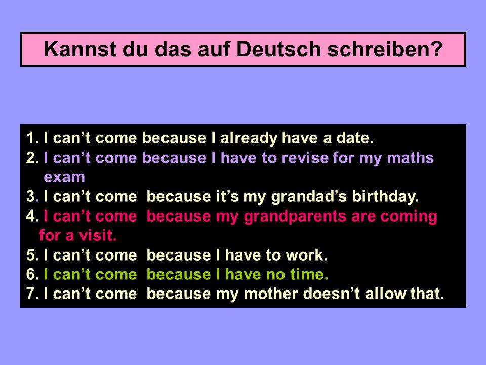 Kannst du das auf Deutsch schreiben.1. I can't come because I already have a date.