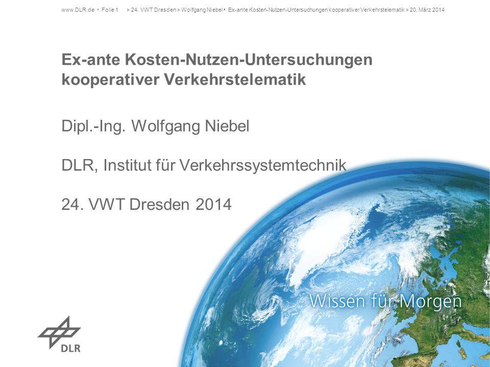 Dipl.-Ing. Wolfgang Niebel DLR, Institut für Verkehrssystemtechnik 24. VWT Dresden 2014 www.DLR.de Folie 1 Ex-ante Kosten-Nutzen-Untersuchungen kooper