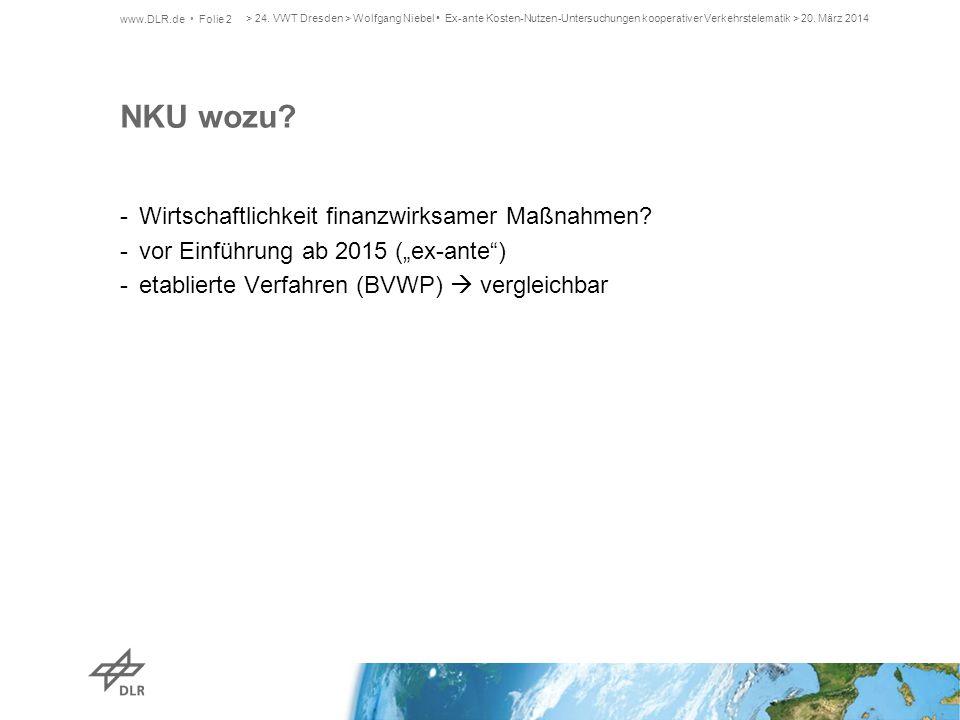 """NKU wozu? -Wirtschaftlichkeit finanzwirksamer Maßnahmen? -vor Einführung ab 2015 (""""ex-ante"""") -etablierte Verfahren (BVWP)  vergleichbar www.DLR.de Fo"""