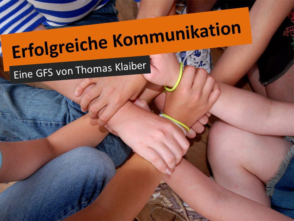Erfolgreiche Kommunikation Eine GFS von Thomas Klaiber Vielen Dank fürs Zuhören! Fragen?