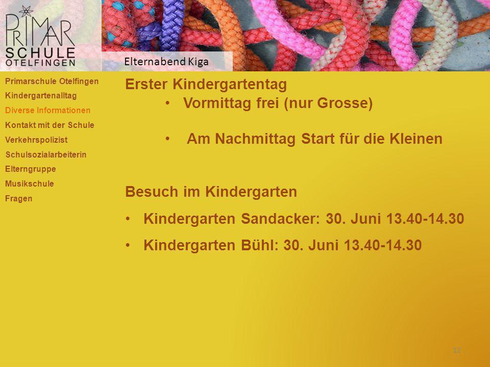 Erster Kindergartentag Vormittag frei (nur Grosse) Am Nachmittag Start für die Kleinen Besuch im Kindergarten Kindergarten Sandacker: 30. Juni 13.40-1