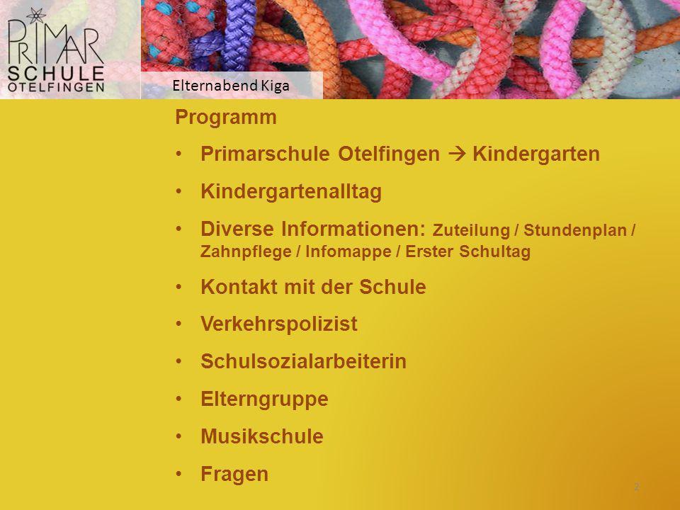 Elternabend Kiga Programm Primarschule Otelfingen  Kindergarten Kindergartenalltag Diverse Informationen: Zuteilung / Stundenplan / Zahnpflege / Info