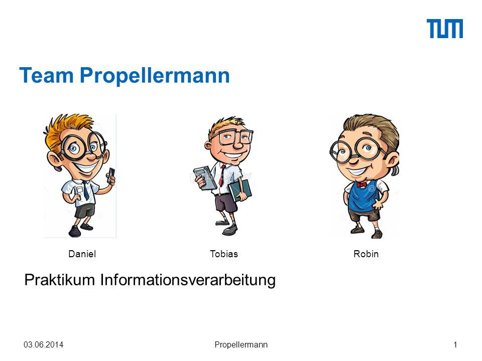 Team Propellermann Praktikum Informationsverarbeitung 103.06.2014Propellermann DanielTobiasRobin