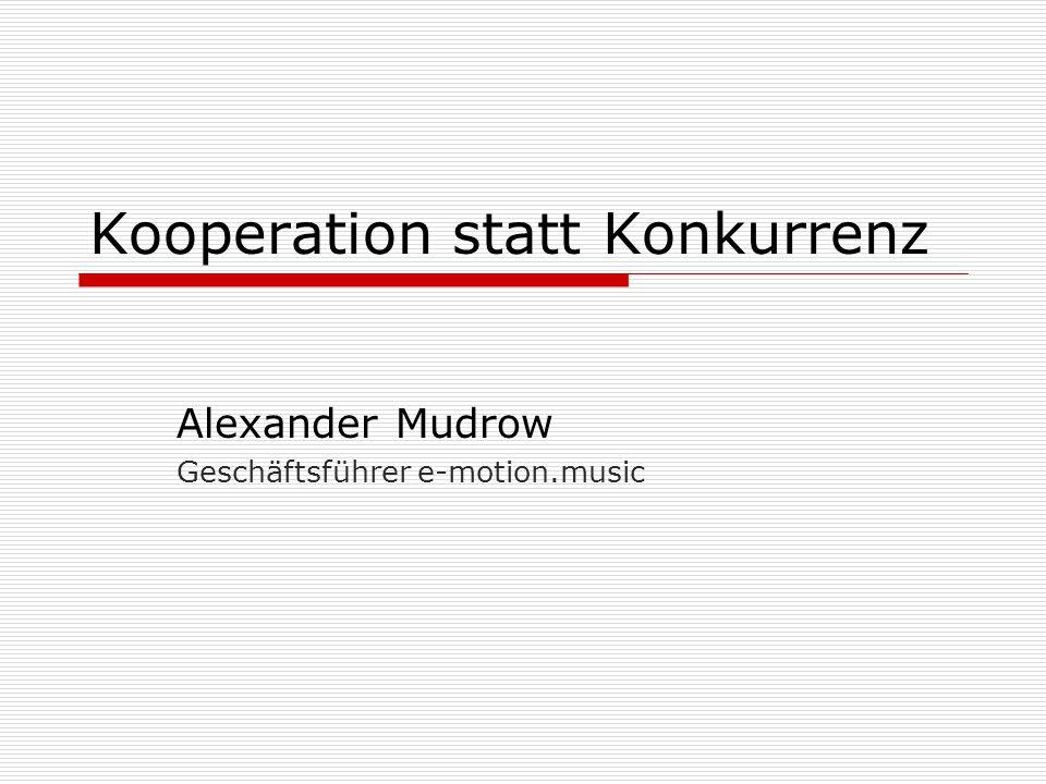 Kooperation statt Konkurrenz Alexander Mudrow Geschäftsführer e-motion.music