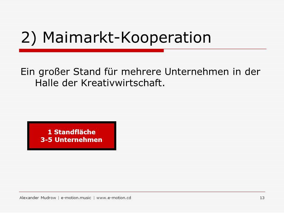 Alexander Mudrow | e-motion.music | www.e-motion.cd13 2) Maimarkt-Kooperation Ein großer Stand für mehrere Unternehmen in der Halle der Kreativwirtschaft.
