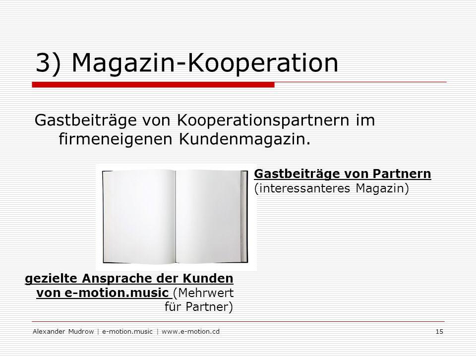 Alexander Mudrow | e-motion.music | www.e-motion.cd15 3) Magazin-Kooperation Gastbeiträge von Kooperationspartnern im firmeneigenen Kundenmagazin.