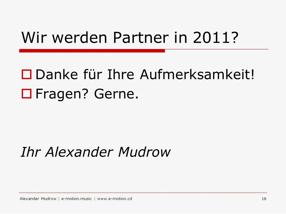 Alexander Mudrow | e-motion.music | www.e-motion.cd18 Wir werden Partner in 2011.