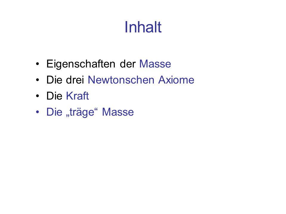 """Inhalt Eigenschaften der Masse Die drei Newtonschen Axiome Die Kraft Die """"träge"""" Masse"""