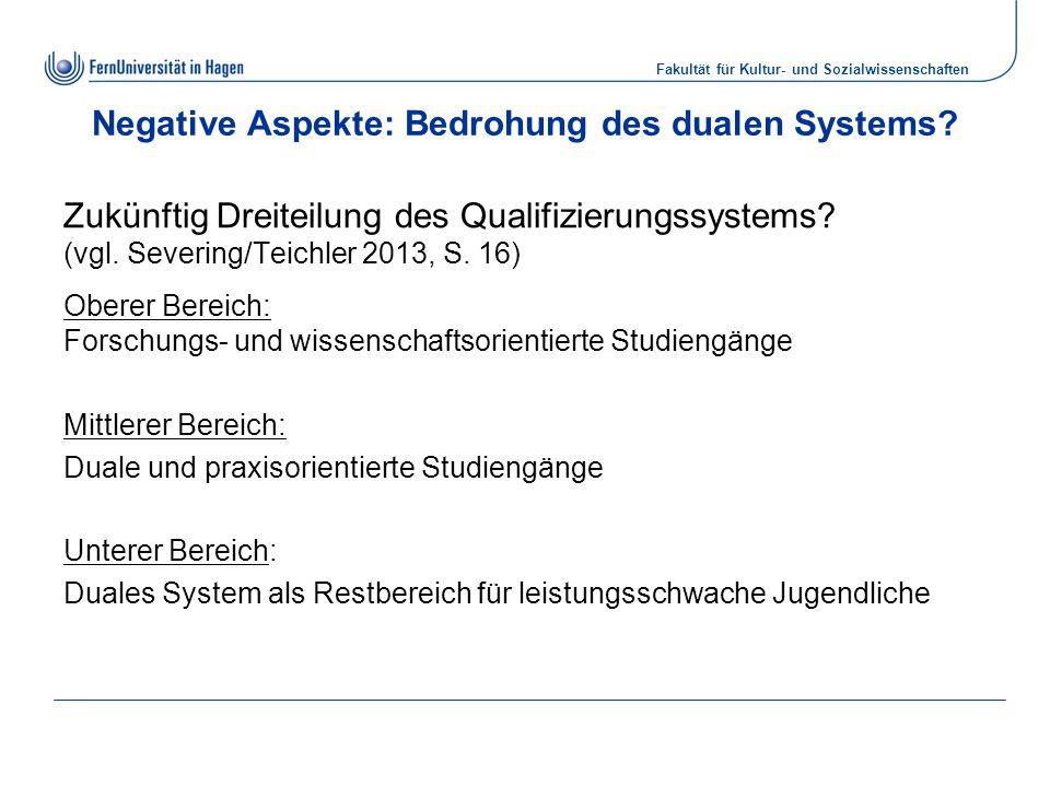 Fakultät für Kultur- und Sozialwissenschaften Negative Aspekte: Bedrohung des dualen Systems.