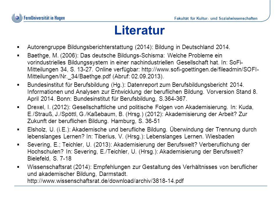 Fakultät für Kultur- und Sozialwissenschaften Literatur  Autorengruppe Bildungsberichterstattung (2014): Bildung in Deutschland 2014.  Baethge, M. (