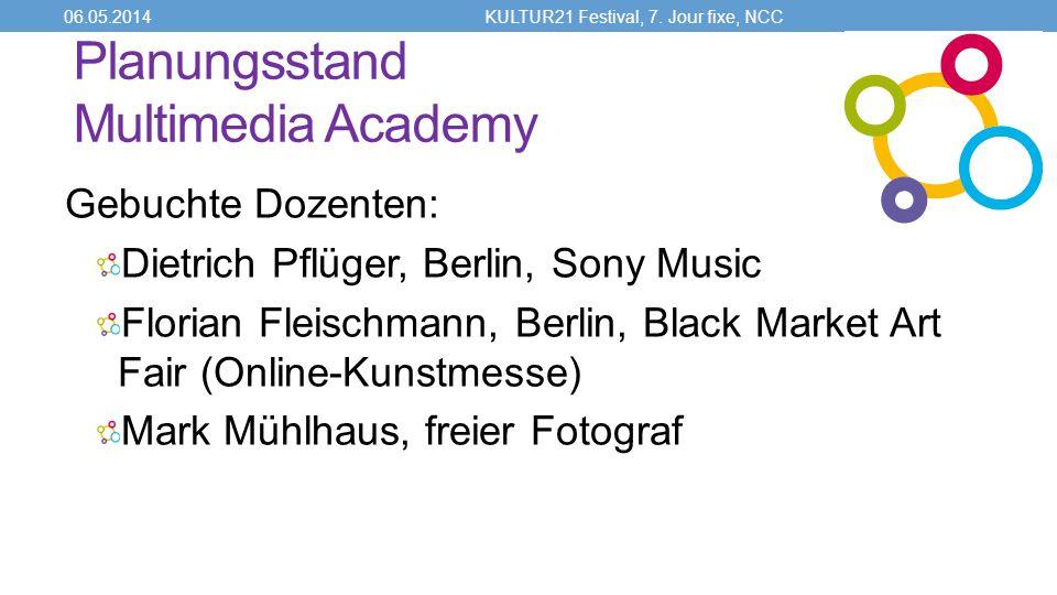 Planungsstand Multimedia Academy Gebuchte Dozenten: Dietrich Pflüger, Berlin, Sony Music Florian Fleischmann, Berlin, Black Market Art Fair (Online-Kunstmesse) Mark Mühlhaus, freier Fotograf 06.05.2014KULTUR21 Festival, 7.