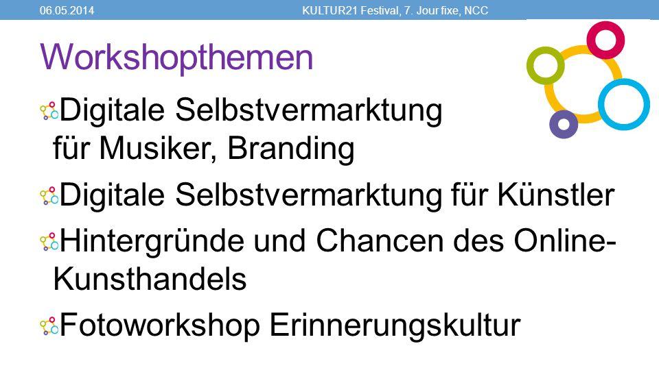 Workshopthemen Digitale Selbstvermarktung für Musiker, Branding Digitale Selbstvermarktung für Künstler Hintergründe und Chancen des Online- Kunsthandels Fotoworkshop Erinnerungskultur 06.05.2014KULTUR21 Festival, 7.