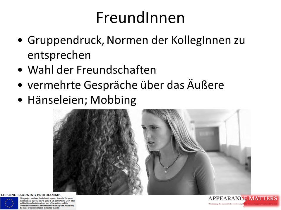 FreundInnen Gruppendruck, Normen der KollegInnen zu entsprechen Wahl der Freundschaften vermehrte Gespräche über das Äußere Hänseleien; Mobbing