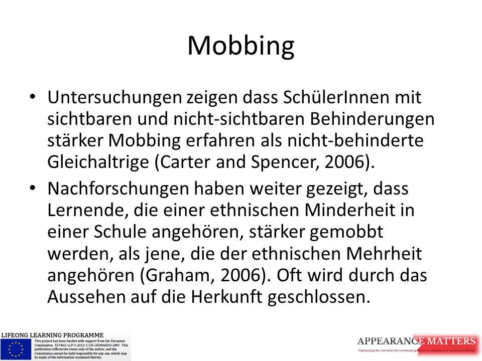 Mobbing Untersuchungen zeigen dass SchülerInnen mit sichtbaren und nicht-sichtbaren Behinderungen stärker Mobbing erfahren als nicht-behinderte Gleichaltrige (Carter and Spencer, 2006).