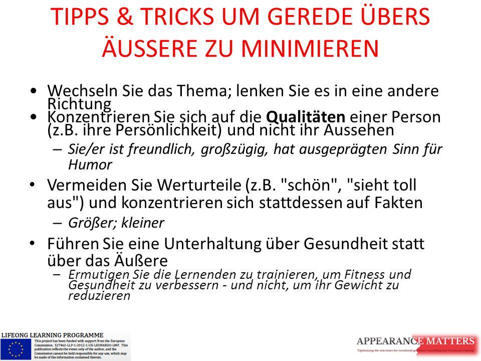 TIPPS & TRICKS UM GEREDE ÜBERS ÄUSSERE ZU MINIMIEREN Wechseln Sie das Thema; lenken Sie es in eine andere Richtung Konzentrieren Sie sich auf die Qualitäten einer Person (z.B.