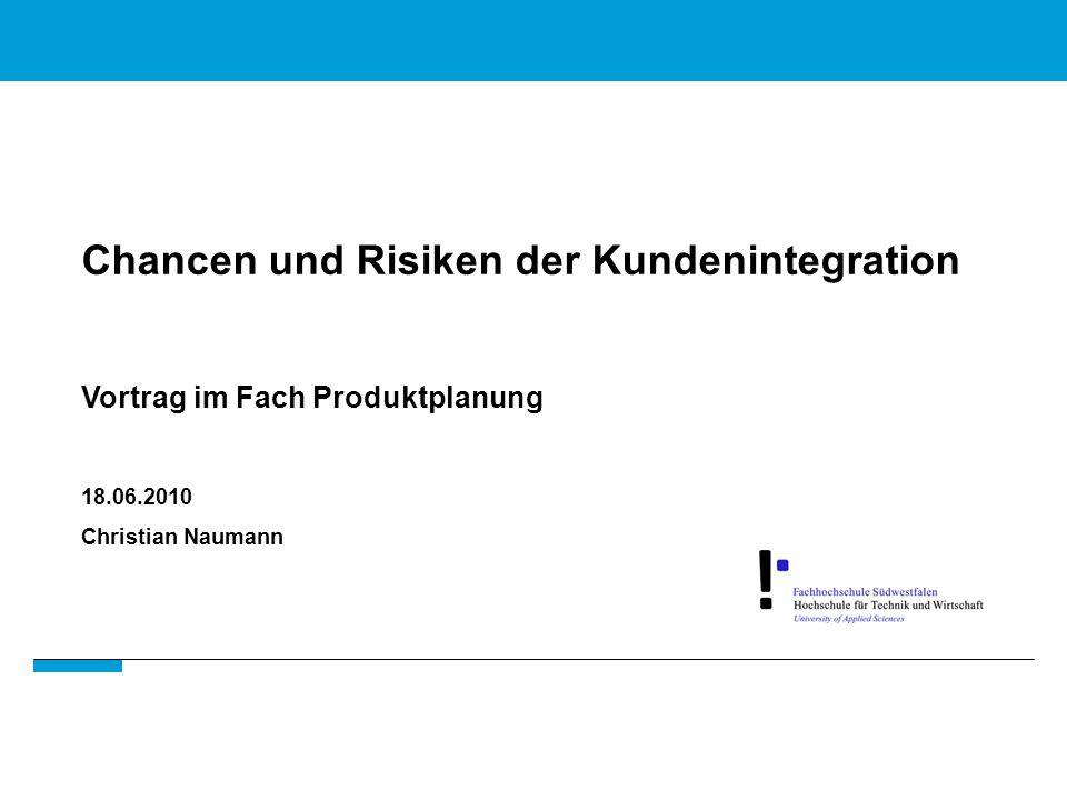 Chancen und Risiken der Kundenintegration Vortrag im Fach Produktplanung 18.06.2010 Christian Naumann