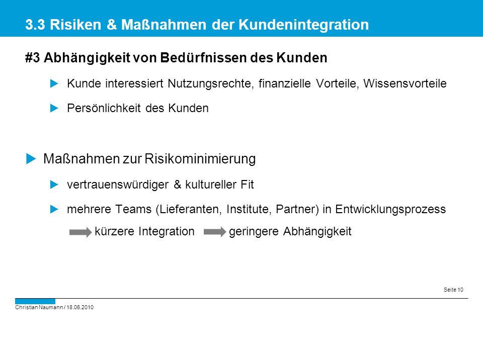 Christian Naumann / 18.06.2010 Seite 10 #3 Abhängigkeit von Bedürfnissen des Kunden  Kunde interessiert Nutzungsrechte, finanzielle Vorteile, Wissens