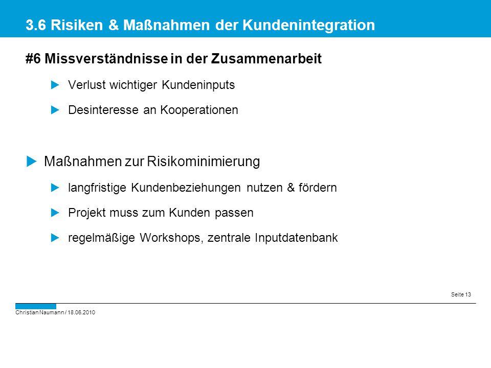 Christian Naumann / 18.06.2010 Seite 13 #6 Missverständnisse in der Zusammenarbeit  Verlust wichtiger Kundeninputs  Desinteresse an Kooperationen 