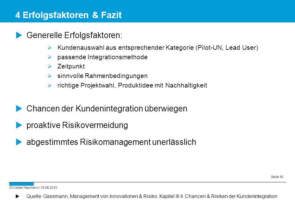 Christian Naumann / 18.06.2010 Seite 15  Generelle Erfolgsfaktoren:  Kundenauswahl aus entsprechender Kategorie (Pilot-UN, Lead User)  passende Int