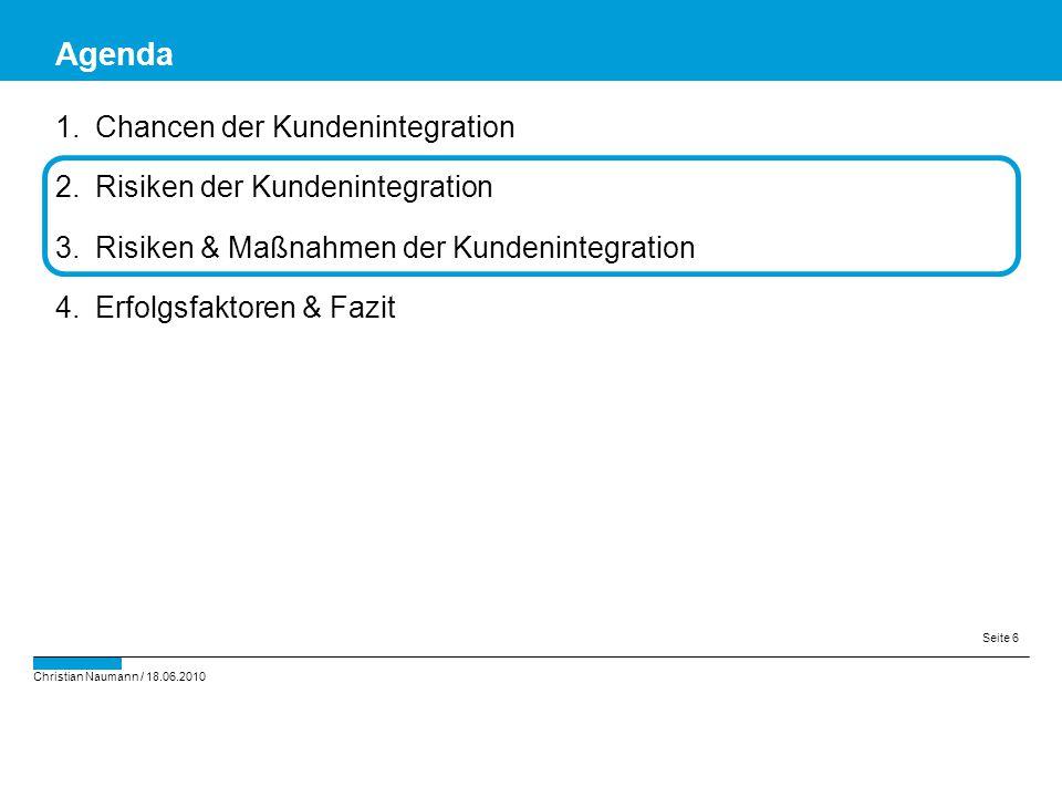Christian Naumann / 18.06.2010 Seite 6 1.Chancen der Kundenintegration 2.Risiken der Kundenintegration 3.Risiken & Maßnahmen der Kundenintegration 4.E