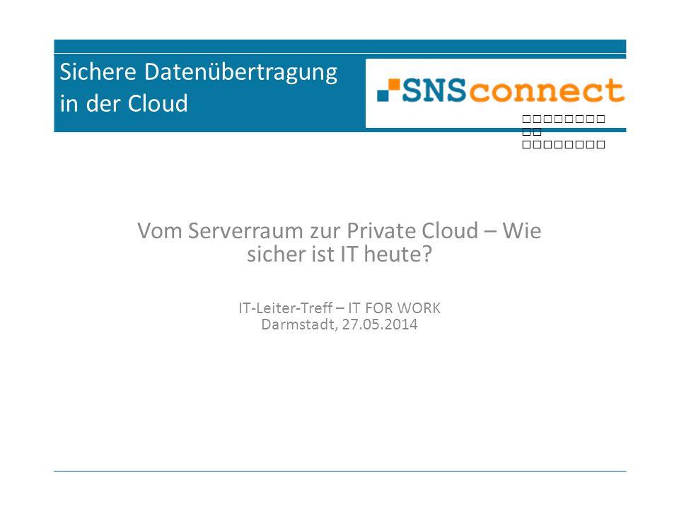 inspired by security Sichere Datenübertragung in der Cloud Vom Serverraum zur Private Cloud – Wie sicher ist IT heute? IT-Leiter-Treff – IT FOR WORK D