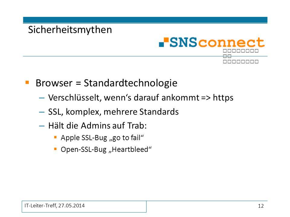 inspired by security  Browser = Standardtechnologie – Verschlüsselt, wenn's darauf ankommt => https – SSL, komplex, mehrere Standards – Hält die Admi