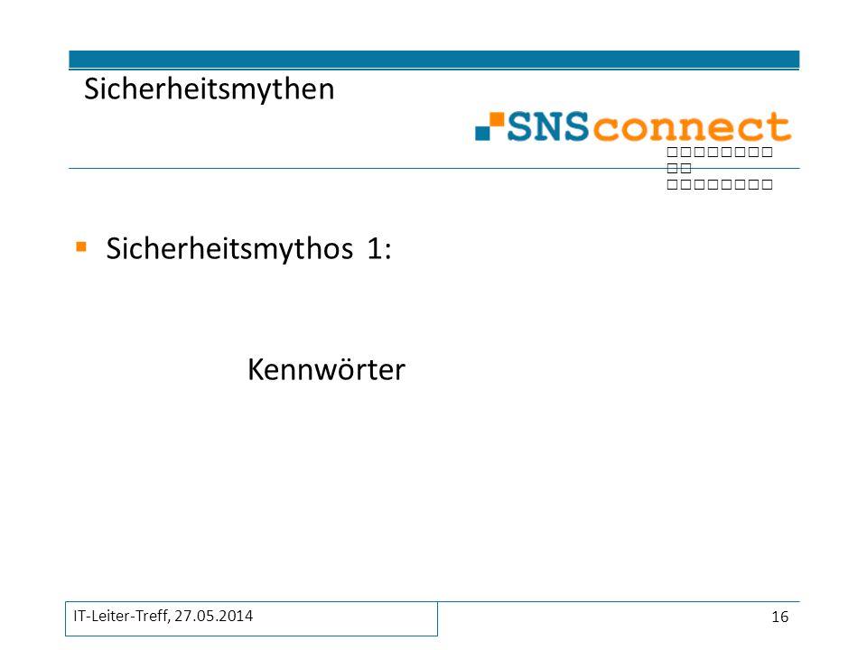 inspired by security  Sicherheitsmythos 1: Kennwörter Sicherheitsmythen 16 IT-Leiter-Treff, 27.05.2014