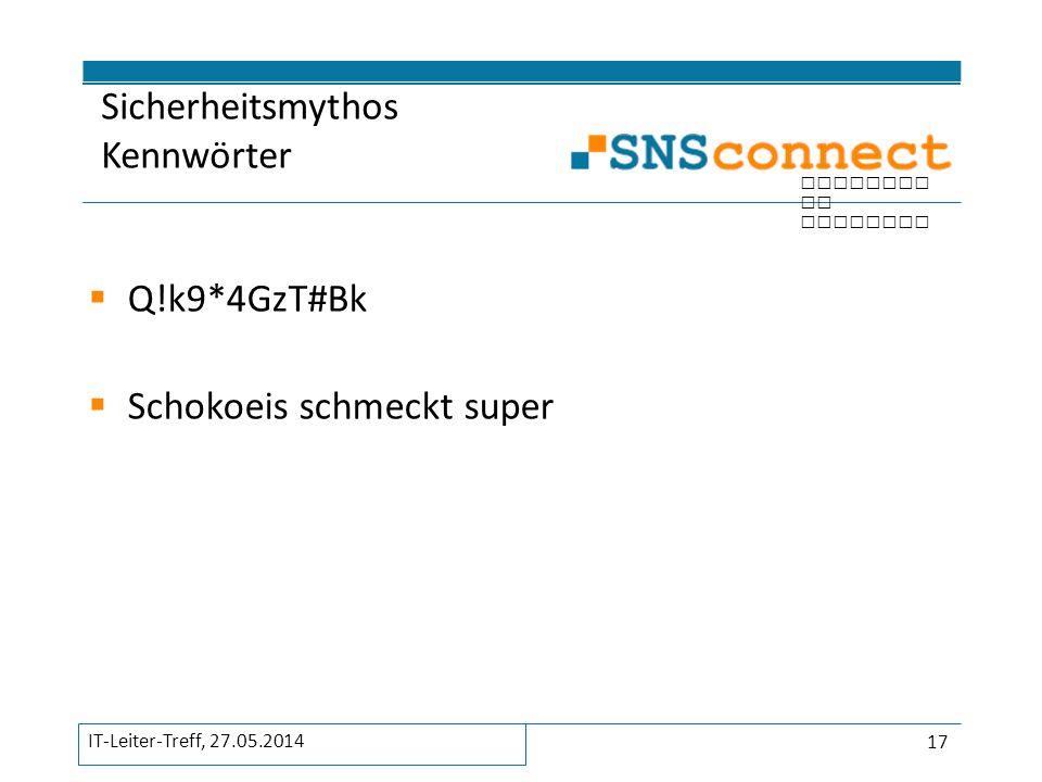 inspired by security  Q!k9*4GzT#Bk  Schokoeis schmeckt super Sicherheitsmythos Kennwörter 17 IT-Leiter-Treff, 27.05.2014