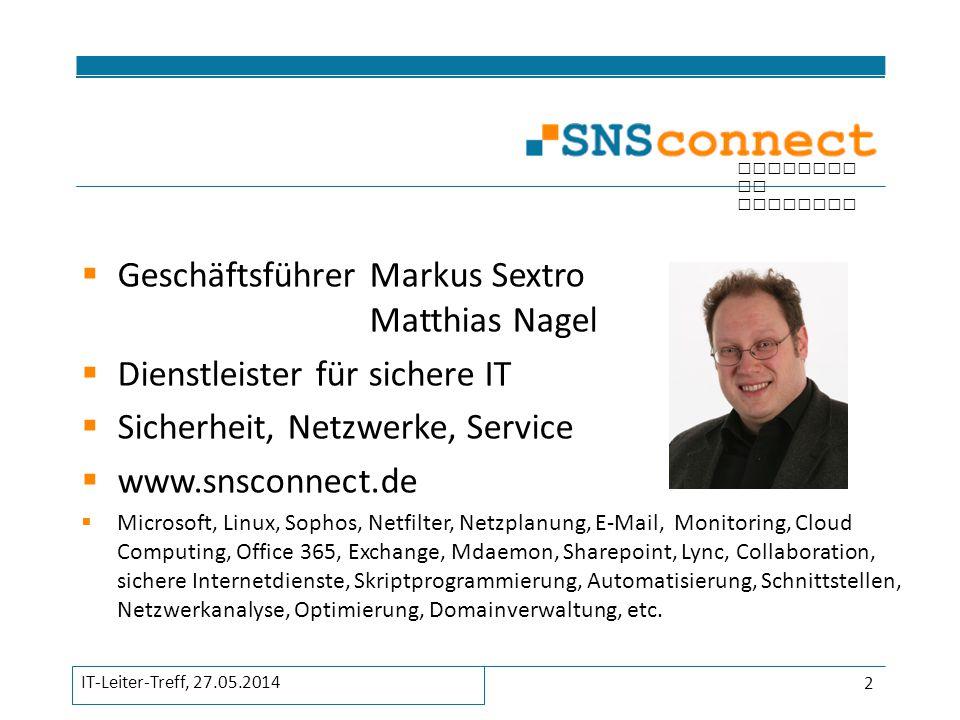 inspired by security  Datenübertragung, Cloud => wie, was, wo  Büros, Serverräume & Rechenzentren  Browser, Browser, Browser  Sicherheitsmythen  Sinnvolle & Unsinnvolle Maßnahmen Agenda 3 IT-Leiter-Treff, 27.05.2014