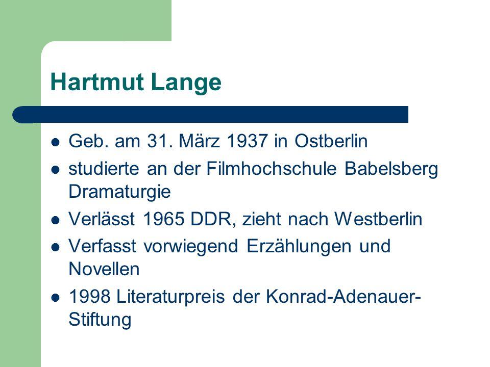 Hartmut Lange Geb. am 31. März 1937 in Ostberlin studierte an der Filmhochschule Babelsberg Dramaturgie Verlässt 1965 DDR, zieht nach Westberlin Verfa