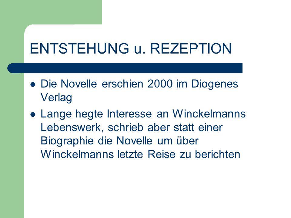 ENTSTEHUNG u. REZEPTION Die Novelle erschien 2000 im Diogenes Verlag Lange hegte Interesse an Winckelmanns Lebenswerk, schrieb aber statt einer Biogra
