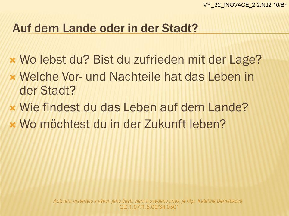 Auf dem Lande oder in der Stadt? Autorem materiálu a všech jeho částí, není-li uvedeno jinak, je Mgr. Kateřina Bernatíková CZ.1.07/1.5.00/34.0501 VY_3