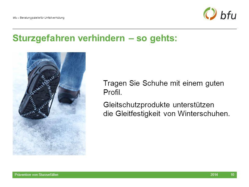bfu – Beratungsstelle für Unfallverhütung Sturzgefahren verhindern – so gehts: 2014 Prävention von Sturzunfällen 10 Tragen Sie Schuhe mit einem guten