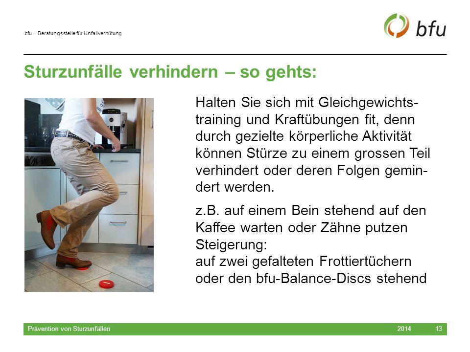 bfu – Beratungsstelle für Unfallverhütung Sturzunfälle verhindern – so gehts: 2014 Prävention von Sturzunfällen 13 Halten Sie sich mit Gleichgewichts-