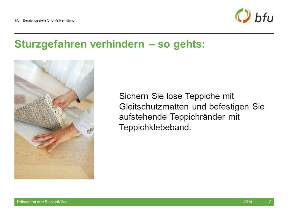 bfu – Beratungsstelle für Unfallverhütung Sturzgefahren verhindern – so gehts: 2014 Prävention von Sturzunfällen 7 Sichern Sie lose Teppiche mit Gleit