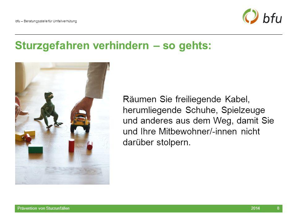 bfu – Beratungsstelle für Unfallverhütung Sturzgefahren verhindern – so gehts: 2014 Prävention von Sturzunfällen 8 Räumen Sie freiliegende Kabel, heru